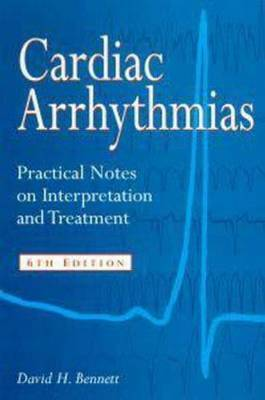 Cardiac Arrhythmias: Practical Notes on Interpretation and Treatment by David H. Bennett