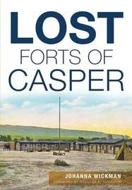 Lost Forts of Casper by Johanna Wickman