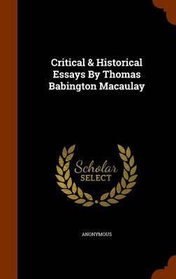 Critical & Historical Essays by Thomas Babington Macaulay by * Anonymous