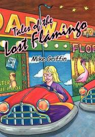 Tales of the Lost Flamingo by Mike Griffin