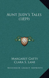 Aunt Judy's Tales (1859) Aunt Judy's Tales (1859) by Margaret Gatty
