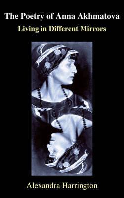 The Poetry of Anna Akhmatova by Alexandra Harrington