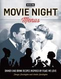 Turner Classic Movies: Movie Night Menus by Tenaya Darlington