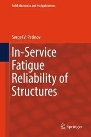 In-Service Fatigue Reliability of Structures by Sergei V. Petinov