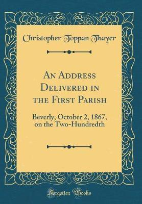 An Address Delivered in the First Parish by Christopher Toppan Thayer