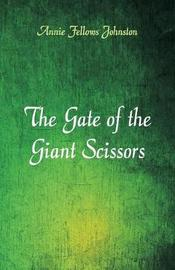 The Gate of the Giant Scissors by Annie Fellows Johnston
