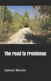 The Road to Frontenac by Samuel Merwin