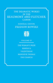 The Dramatic Works in the Beaumont and Fletcher Canon: Volume 4, The Woman's Prize, Bonduca, Valentinian, Monsieur Thomas, The Chances by Francis Beaumont image