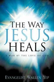 The Way Jesus Heals by Wallen Yep image