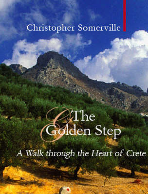 The Golden Step: A Walk Through the Heart of Crete by Christopher Somerville
