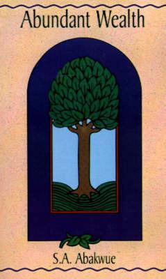Abundant Wealth by S.A. Abakwue