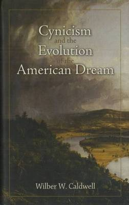 Cynicism and the Evolution of the American Dream by Wilber W Caldwell