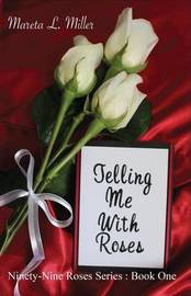 Telling Me with Roses by Mareta L Miller