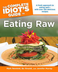 The Complete Idiot's Guide to Eating Raw by Mark Reinfeld