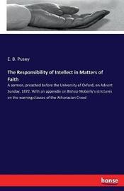 The Responsibility of Intellect in Matters of Faith by E B Pusey image