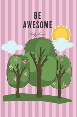 Be Awesome Daily Planner by Pratt City Publishing