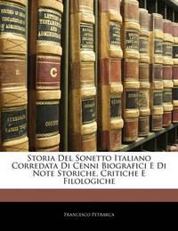 Storia del Sonetto Italiano Corredata Di Cenni Biografici E Di Note Storiche, Critiche E Filologiche by Francesco Petrarca