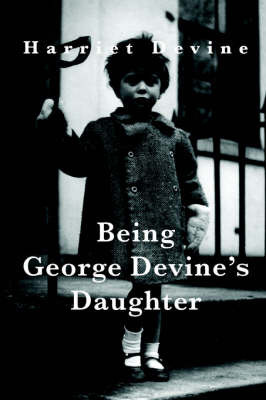 Being George Devine's Daughter by Harriet Devine