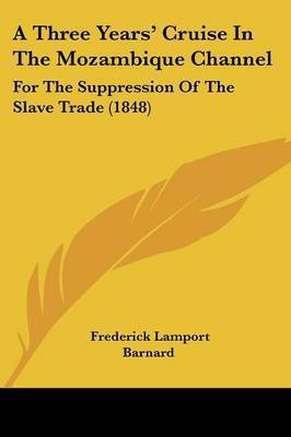 A Three Years' Cruise In The Mozambique Channel: For The Suppression Of The Slave Trade (1848) by Frederick Lamport Barnard