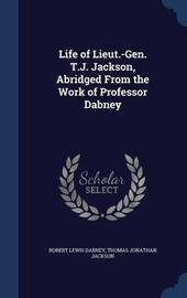 Life of Lieut.-Gen. T.J. Jackson, Abridged from the Work of Professor Dabney by Robert Lewis Dabney
