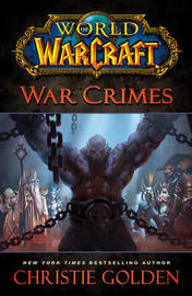 World of Warcraft: War Crimes by Christie Golden