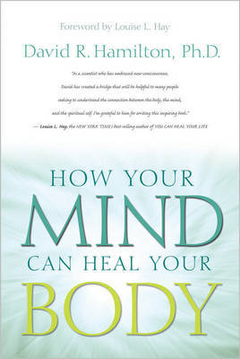 How Your Mind Can Heal Your Body by David R Hamilton image