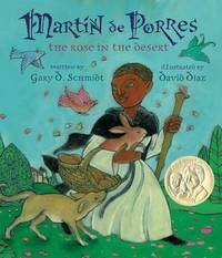 Martin de Porres: The Rose in the Desert by Gary Schmidt