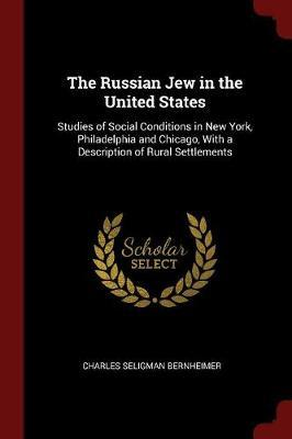 The Russian Jew in the United States by Charles Seligman Bernheimer