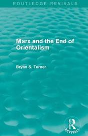 Marx and the End of Orientalism by Bryan S Turner