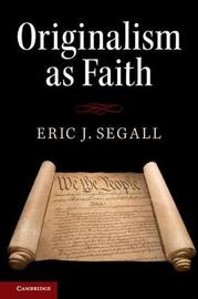 Originalism as Faith by Eric J Segall