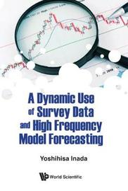 Dynamic Use Of Survey Data And High Frequency Model Forecasting, A