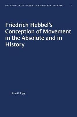 Friedrich Hebbel's Conception of Movement in the Absolute and in History by Sten G Flygt