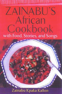 Zainabu's African Cookbook: With Food and Stories by Zainabu Kpaka Kallon
