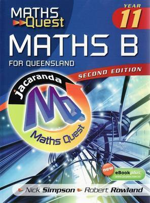 Maths Quest Maths B Year 11 for Queensland and eBookPlus by Nick Simpson