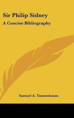 Sir Philip Sidney: A Concise Bibliography by Samuel A. Tannenbaum