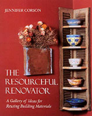 The Resourceful Renovator: A Gallery of Ideas for Reusing Building Materials by Jennifer Carson