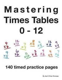 Mastering Times Tables 0 - 12 by April Chloe Terrazas