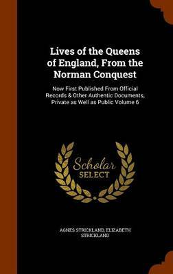 Lives of the Queens of England, from the Norman Conquest by Agnes Strickland