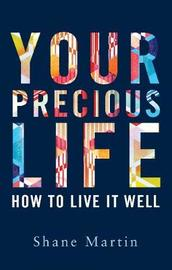 Your Precious Life by Shane Martin