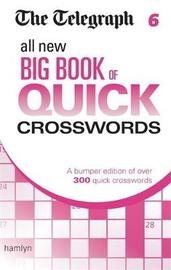The Telegraph: All New Big Book of Quick Crosswords 6 by THE TELEGRAPH MEDIA GROUP