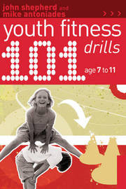 101 Youth Fitness Drills Age 7-11 by John Shepherd image