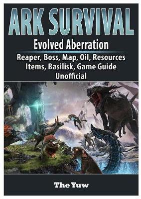 Ark Survival Evolved Aberration, Reaper, Boss, Map, Oil