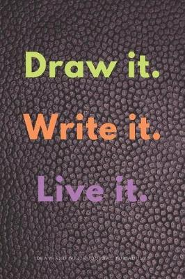 Draw it. Write it. Live it. Draw and Write Journal for Adults by Inaeliza G D