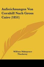 Aufzeichnungen Von Cornhill Nach Gross Cairo (1851) by William Makepeace Thackeray