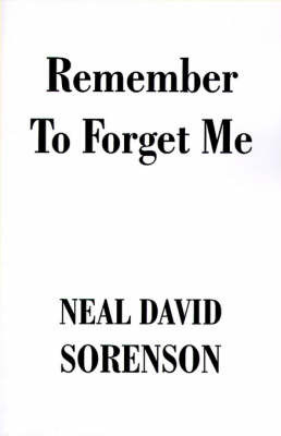 Remember to Forget Me by Neal David Sorensen
