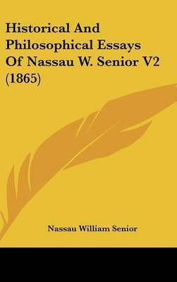 Historical and Philosophical Essays of Nassau W. Senior V2 (1865) by Nassau William Senior