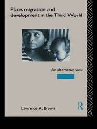 Place, Migration and Development in the Third World by Lawrence A Brown image