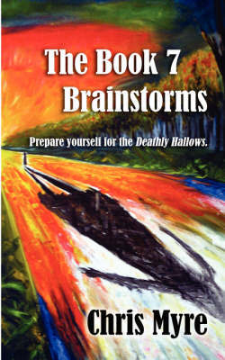 The Book 7 Brainstorms: Prepare Yourself for the Deathly Hallows by Chris, Myre image