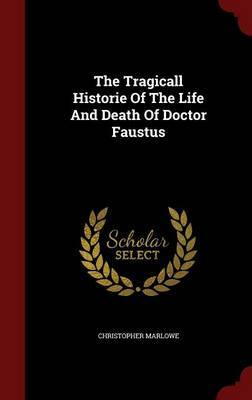 The Tragicall Historie of the Life and Death of Doctor Faustus by Christopher Marlowe