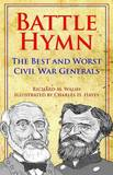 Battle Hymn: The Best and Worst Civil War Generals by Richard M. Walsh